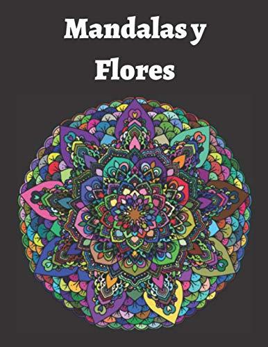 Mandalas y Flores: Libro para colorear relajante para adultos . Diseño de mandalas florales para aliviar el estrés y la ansiedad