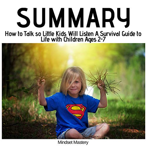 Summary: How to Talk so Little Kids Will Listen: A Survival Guide to Life with Children Ages 2-7 audiobook cover art