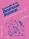 Desarrollo de las Destrezas Motoras: Juegos de psicomotricidad de 18 meses a 5 años (Primeros años nº 67)