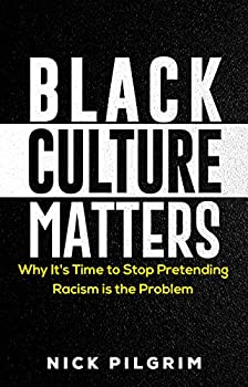 Black Culture Matters  Why It s Time to Stop Pretending Racism is the Problem