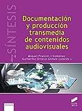 Documentación y producción transmedia de contenidos audiovisuales: 10 (Libros de Síntesis)