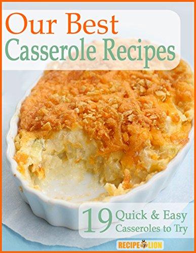 Our Best Casserole Recipes: 19 Quick & Easy Casseroles to Try by [Prime Publishing]