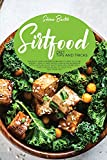Sirtfood Diet Tips And Tricks: An Easy And Understandable Guide To Lose Weight Easily And Accelerate Fat Burning With Sirtuin Plus Tasty And Quick Recipes And A Meal Plan To Help You Get Started
