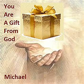 You Are A Gift From God