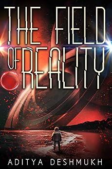 The Field Of Reality by [Aditya Deshmukh]