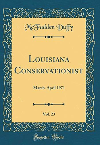 Louisiana Conservationist, Vol. 23: March-April 1971 (Classic Reprint)
