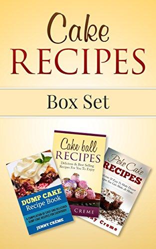 Cake Recipes Box Set: Dump Cake Recipes, Cake Ball Recipes, Poke Cake Recipes (Dump Cake Recipes, Dump Cake Recipe Book, Dump Dinners, Poke Cake Recipes, Dump Meals, Dessert Recipes) (English Edition)