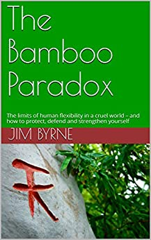 [Jim Byrne, Renata Taylor-Byrne]のThe Bamboo Paradox: The limits of human flexibility in a cruel world – and how to protect, defend and strengthen yourself (English Edition)