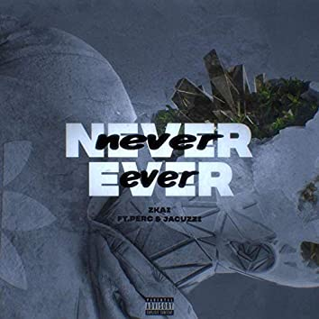Never Ever (feat. B.I.G. Perc & Jacuzzi)
