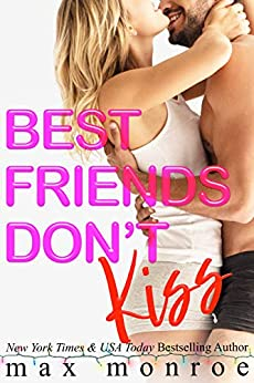 Best Friends Don't Kiss: A Fake-Relationship Romantic Comedy by [Max Monroe]