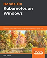 Hands-On Kubernetes on Windows Front Cover