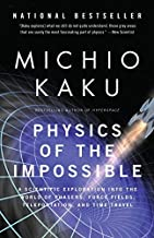 Physics of the Impossible: A Scientific Exploration into the World of Phasers, Force Fields, Teleportation, and Time Trave...