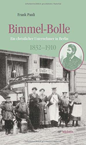 Bimmel-Bolle: Ein christlicher Unternehmer in Berlin 1832-1910