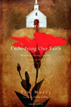 Embodying Our Faith: Becoming a Living, Sharing, Practicing Church