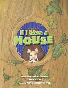 If I Were a Mouse by [Karma Wilson, Marsela Hajdinjak-Krec]