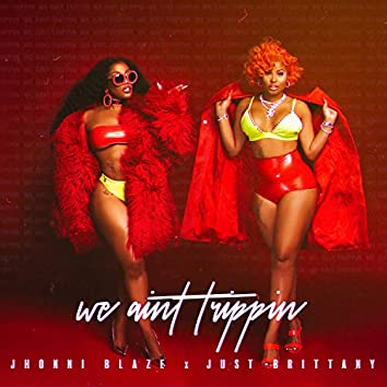 We Ain't Trippin' (feat. Just Brittany)