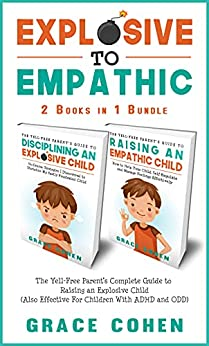 Explosive to Empathic - 2 Books in 1 Bundle: The Yell-Free Parent's Complete Guide to Raising an Explosive Child (Also Effective For Children With ADHD and ODD) by [Grace Cohen]