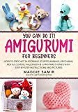 You Can Do It! Amigurumi for Beginners: How to Crochet 24 Adorable Stuffed Animals, Keychains, Bottle Covers, Halloween & Christmas Themes with Step-By-Step Instructions and Pictures