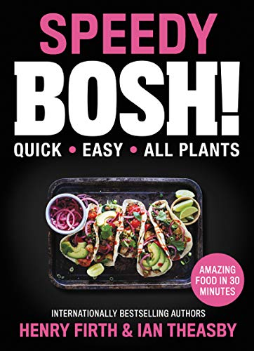 Speedy Bosh!: Super Quick. Incredibly Easy. All Plants.: Quick. Easy. All Plants.