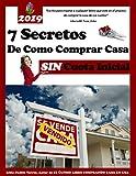 Los Siete Secretos Comprando Casa sin Cuota Inicial: Este libro es una colección de diferentes estrategias que lleva como objetivo ideal, ayudarlo a que ... (PROCESO DE COMPRA DE VIVIENDA nº 1)