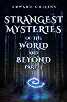 Strangest Mysteries of the World and Beyond (Part. 2): Ancient Aliens, Disappearances, Conspiracies, Human Mysteries, Strangest Customs & Traditions, Seers & Their Predictions, Curses, and More...