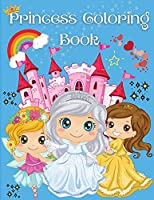 Princess Coloring Book: Wonderful Coloring Book for Girls, Kids, Toddlers Ages 2-4, Ages 3-9, Ages 4-8 with 50 Unique and Cute Designs A Great Gift