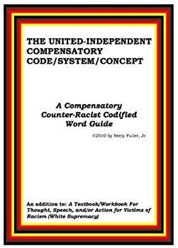 The United Independent Compensatory Code/System/Concept  A Compensatory Counter-Racist Codified Word Guide