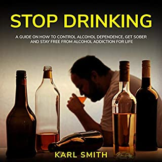Stop Drinking: A Guide on How to Control Alcohol Dependence, Get Sober and Stay Free from Alcohol Addiction for Life cover art