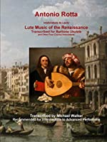 Antonio Rotta Intabolatura de Lauto Lute Music of the Renaissance Transcribed for Baritone Ukulele and Other Four-Course Instruments