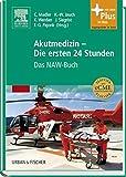 Akutmedizin - Die ersten 24 Stunden: Das NAW-Buch - Christian Madler