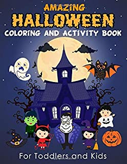 Amazing Halloween Coloring and Activity Book For Toddlers and Kids: Children Workbooks for Boys, Girls Ages 2-4, 4-8 Mazes, Dot to Dot, Crossword, ... and More Game! (Learning Activities for Kids)