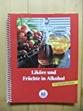 Liköre und Früchte in Alkohol. 111 vergnügliche Rezepte.