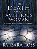 The Death of an Ambitious Woman (Chief Ruth Murphy Mysteries)