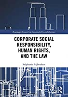Corporate Social Responsibility, Human Rights and the Law (Routledge Research in Sustainability and Business)
