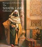 Masterpieces of Orientalist Art: The Shafik Gabr Collection - Shafik Gabr