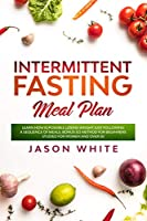 Intermittent fasting meal plan: Learn How is possible losing weight just following a sequence of meals. Bonus 5/2 method for beginners studied for women and over 50
