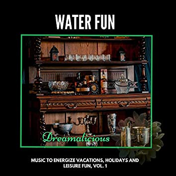 Water Fun - Music To Energize Vacations, Holidays And Leisure Fun, Vol. 1