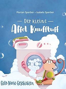 Der kleine Affel Knufftuff: Gute-Nacht-Geschichten von [Florian Sperber, Isabela Sperber]