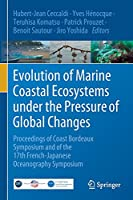 Evolution of Marine Coastal Ecosystems under the Pressure of Global Changes: Proceedings of Coast Bordeaux Symposium and of the 17th French-Japanese Oceanography Symposium