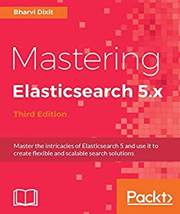Mastering ElasticSearch 5.0 - Third Edition (English Edition) eBook: Dixit, Bharvi: Amazon.es: Tienda Kindle