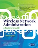 Wireless Network Administration A Beginners Guide (Network Pro Library) (English Edition)