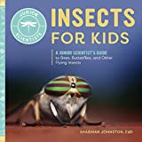 Insects for Kids: A Junior Scientist's Guide to Bees, Butterflies, and Other Flying Insects