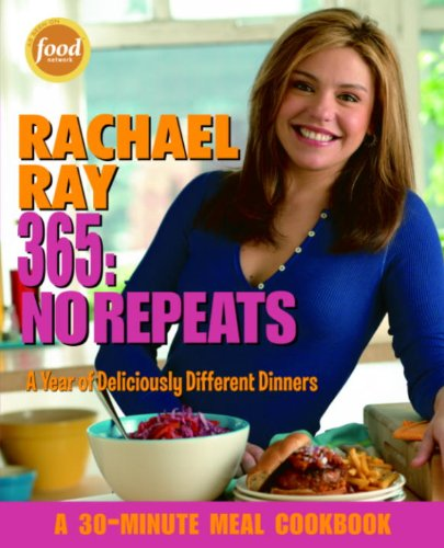 Rachael Ray 365: No Repeats: A Year of Deliciously Different Dinners: A Cookbook (A 30-Minute Meal Cookbook)