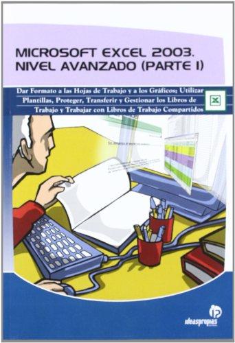 Microsoft Excel 2003. Nivel avanzado (Parte I)-DM05: Dar formato a las hojas de trabajo y a los gráficos; utilizar plantillas, proteger, transferir y gestionar un libro de trabajo; (Informática)