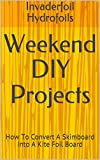 Weekend DIY Projects: How To Convert A Skimboard Into A Kite Foil Board (English Edition)