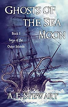 Ghosts of the Sea Moon: A Dark Epic Fantasy Adventure (Saga of the Outer Islands Book 1) by [A. F. Stewart]