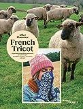 French tricot - 11 portraits de travailleurs passionnés de la filière laine - 10 modèles de pulls et accessoires à tricoter