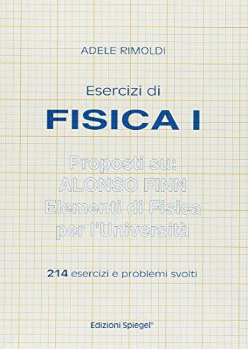 Esercizi di fisica 1 proposti su Alonso Finn. Elementi di fisica per l'università. Con 214 esercizi e problemi completamente svolti