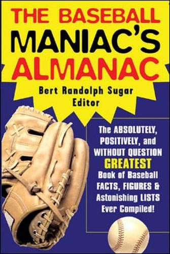 The Baseball Maniac's Almanac: Absolutely, Positively and Without Question The Greatest Book of Baseball Facts, Stats and Astonishi (Baseball Maniac's Almanac: Absolutely, Positively & Without)