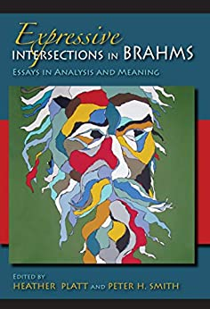 Expressive Intersections in Brahms: Essays in Analysis and Meaning by [Heather Platt, Peter H. Smith]